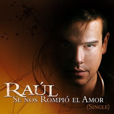 Se Nos Rompió el Amor - Single - Raul