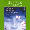 Como Vencer el Insomnio [Restful Sleep]: El Programa Mente-Cuerpo Mas Completo Para Lograr un Sue?o Reparador - Deepak Chopra