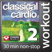 Classical Cardio 2: 30 Min Non-Stop Workout - 128bpm for Walking, Cardio Machines, and General Fitness - Power Music Workout - Power Music Workout