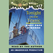 Download Magic Tree House, Book 17: Tonight on the Titanic (Unabridged) Audio Book