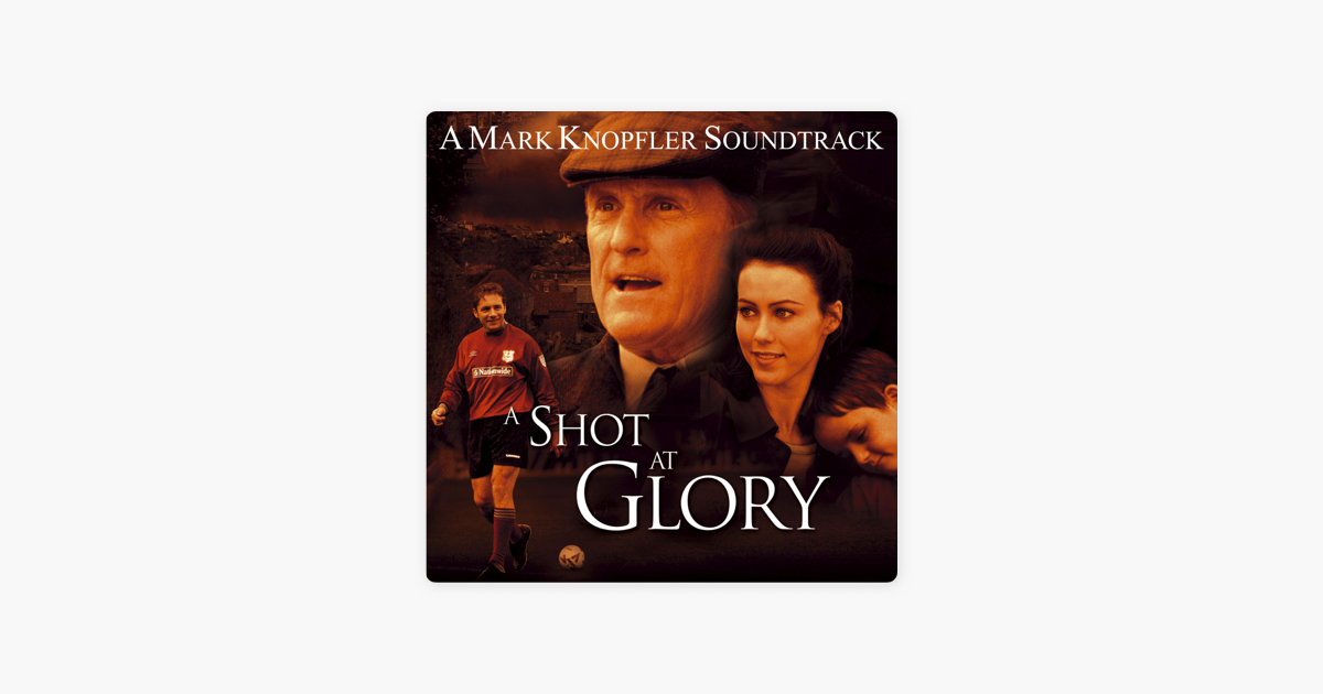 A Shot At Glory Music From The Motion Picture By Mark Knopfler On Apple