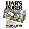 Liar's Poker: Rising Through the Wreckage on Wall Street - Michael Lewis