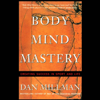 Dan Millman - Body Mind Mastery: Creating Success in Sport and Life (Unabridged) artwork