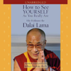 His Holiness the Dalai Lama & Jeffrey Hopkins, Ph.D. - How to See Yourself as You Really Are (Unabridged) artwork