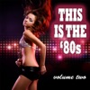 This Is the '80s Volume 2