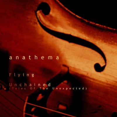 Unchained (Tales of the Unexpected) / Flying - Anathema