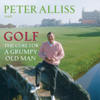 Peter Alliss - Golf - the Cure for a Grumpy Old Man: It's Never Too Late (Abridged  Nonfiction) artwork