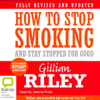 Gillian Riley - How to Stop Smoking and Stay Stopped for Good (Unabridged) artwork