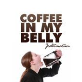 Coffee in My Belly