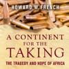 Howard W. French - A Continent for the Taking: The Tragedy and Hope of Africa (Unabridged)  artwork