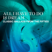 All I Have To Do Is Dream - Classic Ballads From The Fifties