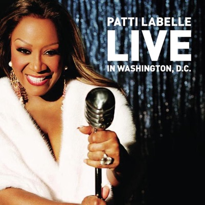 Patti LaBelle: Live In Washington, D.C. - Patti LaBelle