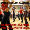 Workout Music for Cardio and Weight Training: Electro Dance Instrumentals - Workout Music