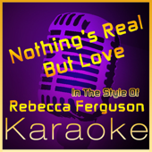 Nothing's Real but Love (In the Style of Rebecca Ferguson) [Karaoke Version]