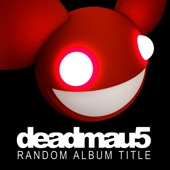 deadmau5 - Sometimes Things Get, Whatever