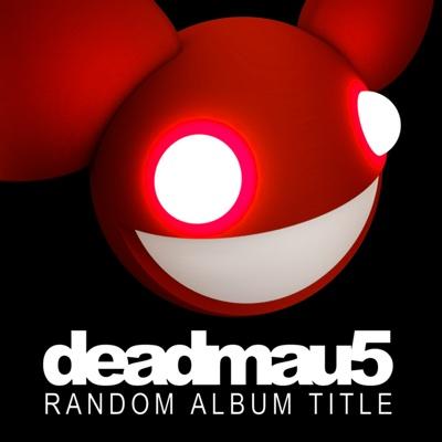 Random Album Title - deadmau5 album
