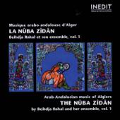The Nûba Zîdân: Musique Arabo-Andalouse d'Alger, Vol. 1 (Arab-Andalusian Music of Algiers)