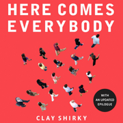 Download Here Comes Everybody: The Power of Organizing Without Organizations (Unabridged) Audio Book