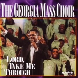 Lord, Take Me Through by The Georgia Mass Choir