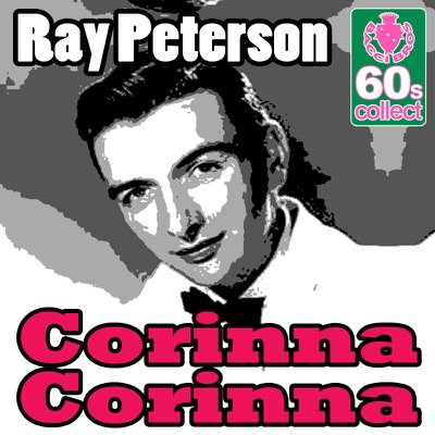 Corinna Corinna (Digitally Remastered) - Single - Ray Peterson
