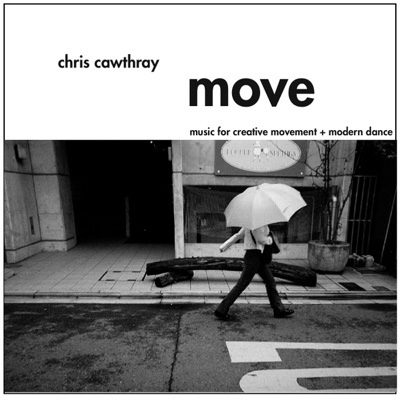 Move   - Music for Creative Movement + Modern Dance - Chris Cawthray album