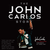 John Carlos - The John Carlos Story: The Sports Moment that Changed the World (Unabridged)  artwork