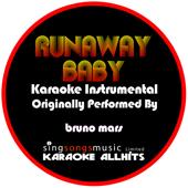Runaway Baby (Originally Performed By Bruno Mars) [Karaoke Instrumental Version]