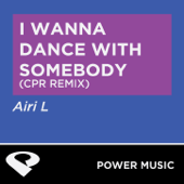 I Wanna Dance With Somebody (CPR Remix Radio Edit) - Power Music Workout