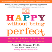 Be Happy Without Being Perfect: How to Break Free from the Perfection Deception audiobook