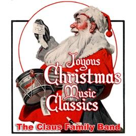 joyous christmas music classics the claus family band - Christmas Music Classics