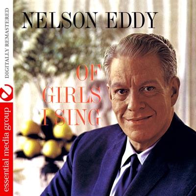 Of Girls I Sing (Remastered) - Nelson Eddy