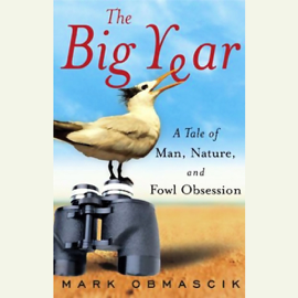 The Big Year: A Tale of Man, Nature, And Fowl Obsession (Unabridged) audiobook