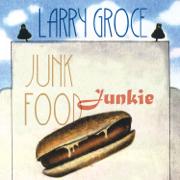 Junk Food Junkie - Larry Groce - Larry Groce