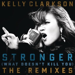 View album Kelly Clarkson - Stronger (What Doesn't Kill You) [The Remixes]