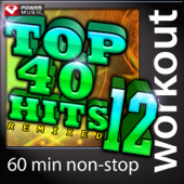 Top 40 Hits Remixed, Vol. 12 (60 Minute Non Stop Workout Mix) [128 BPM]-Power Music Workout