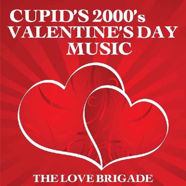 Cupid's 2000's Valentine's Day Music by The Love Brigade on Apple Music