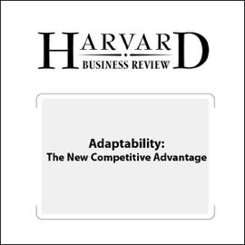 Adaptability: The New Competitive Advantage (Harvard Business Review) (Unabridged) audiobook