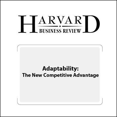 Adaptability: The New Competitive Advantage (Harvard Business Review) (Unabridged)