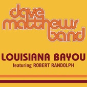 Dave Matthews Band - Louisiana Bayou (feat. Robert Randolph)