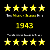 The Million Sellers Hits of 1943 - The Greatest Songs & Tunes