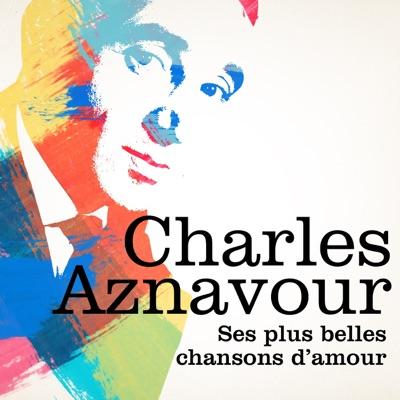 Charles Aznavour : Ses plus belles chansons d'amour - Charles Aznavour