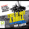Paul Carter - This is Not a Drill (Unabridged) artwork