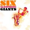 Six Saxophone Giants