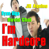 I'm Hardcore (feat. Ryan Higa, David Choi & Jr Aquino)