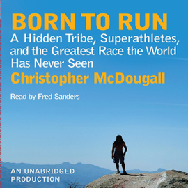 Born to Run: A Hidden Tribe, Superathletes, and the Greatest Race the World Has Never Seen (Unabridged) audiobook