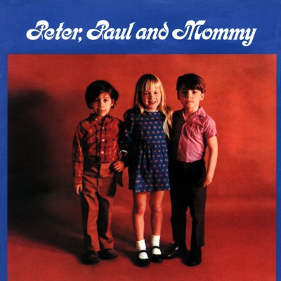 Peter, Paul and Mommy - Peter Paul and Mary