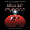 Alastair Reynolds - Chasm City (Unabridged) artwork