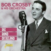 Bob Crosby & His Orchestra - Gin Mill Blues