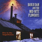 Banjo Dan and the Mid-nite Plowboys - Fire in the Sugarhouse!