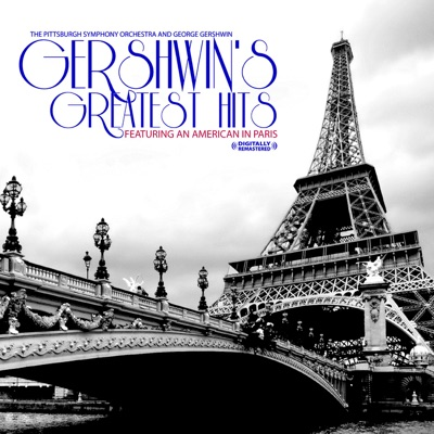 Gershwin's Greatest Hits (feat. an American In Paris) [Remastered] - George Gershwin